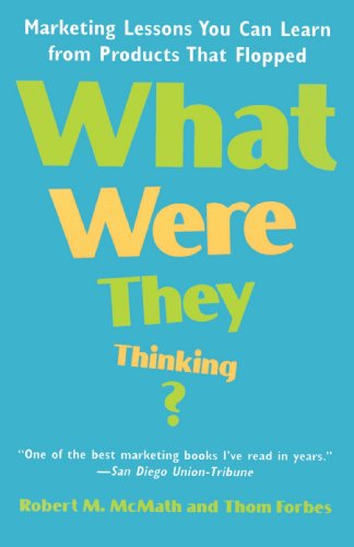 What Were They Thinking?: Marketing Lessons I've Learned from Over 80000 New Products
