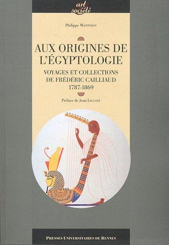 Aux origines de l'égyptologie : Voyage et collections de Frédéric Caillaud, 1787-1869
