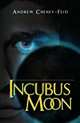 Incubus Moon by Andrew Cheney-Feid (2011-12-01)