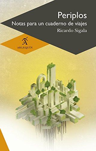 Periplos: Notas para un cuaderno de viajes por Ricardo Sigala