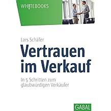 Vertrauen im Verkauf: In 5 Schritten zum glaubwürdigen Verkäufer (Whitebooks)