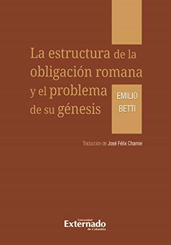 La estructura de la obligación romana y el problema de su génesis por Emilio Betti