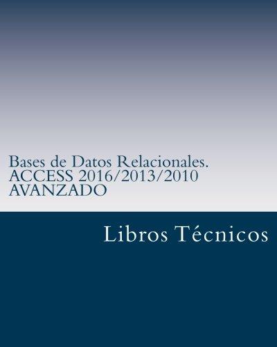 Bases de Datos Relacionales. ACCESS 2016/2013/2010 AVANZADO