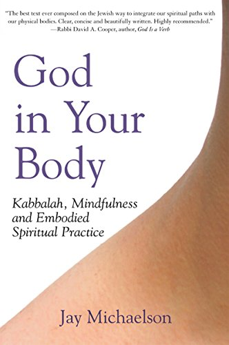 God in Your Body: Kabbalah, Mindfulness and Embodied Spiritual Practice: 0