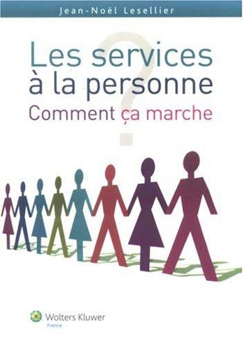 Les services à la personne : comment ça marche ? par Jean-Noël Lesellier