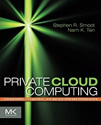 Private Cloud Computing: Consolidation, Virtualization, and Service-Oriented Infrastructure by Stephen R Smoot (2011-10-29)