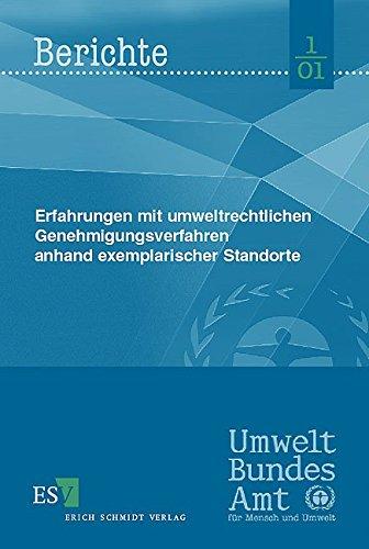 Erfahrungen mit umweltrechtlichen Genehmigungsverfahren anhand exemplarischer Standorte (Berichte des Umweltbundesamtes)