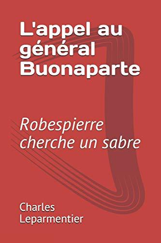 L'appel au général Buonaparte: Robespierre cherche un sabre par  Charles Leparmentier