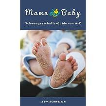 Mama & Baby: Alles rund um Schwangerschaft, Geburt, Stillzeit, Kliniktasche, Baby-Erstausstattung und Babyschlaf! (Schwangerschafts-Guide von A-Z)