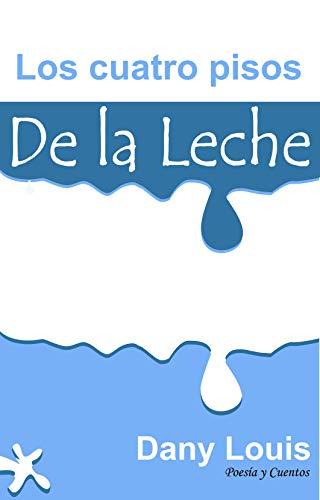 Los Cuatro Pisos De La Leche por Dany  Louis