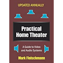 Practical Home Theater: A Guide to Video and Audio Systems (2018 Edition)
