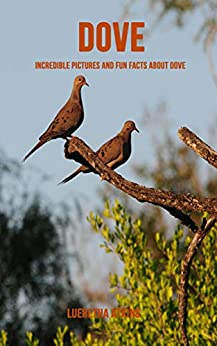 Epub Descargar Dove: Incredible Pictures and Fun Facts about Dove