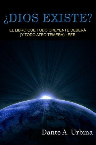 Dios Existe: El Libro Que Todo Creyente Deberá Y Todo Ateo Temerá Leer