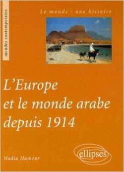 L'Europe et le monde arabe depuis 1914 de Nadia Hamour ( 25 décembre 2008 )