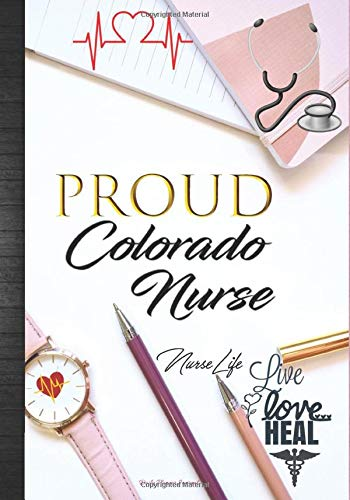 Proud Colorado Nurse: Nurse Life Live Love Heal Daily Planner Journal: Cute State of Colorado Nurses Thank You Appreciation Nurse Week or Birthday & ... Agenda Organizer Notebook To Write In - Colorado Decals