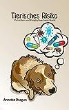 Tierisches Risiko: Parasiten und Prophylaxe beim Hund - Annette Dragun