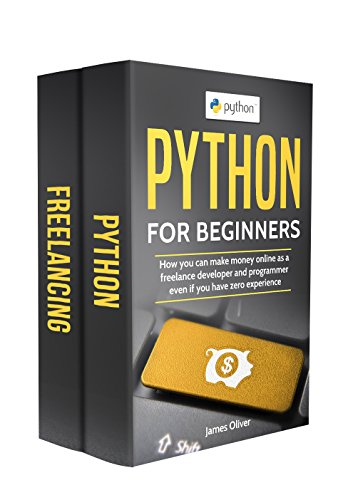 Python for Beginners: 2 Manuscripts - How you can make money online as a freelance developer and programmer, even if you have zero experience (English Edition)