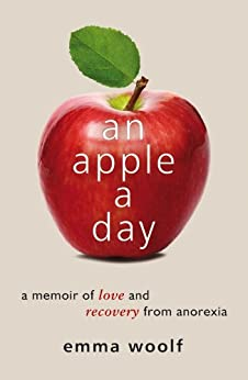 An Apple A Day: A Memoir of Love and Recovery from Anorexia by [Woolf, Emma]