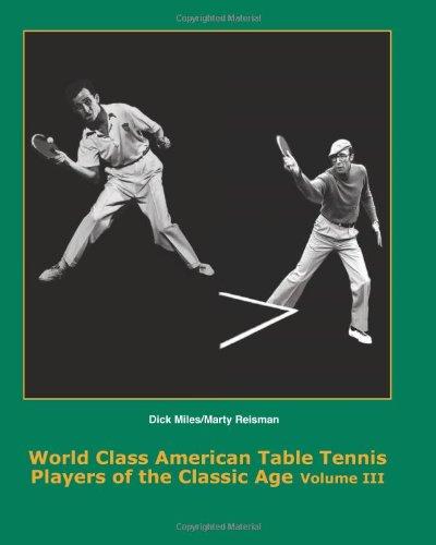 World Class American Table Tennis Players of the Classic Age Volume III: 1931-1966 par Dean Robert Johnson