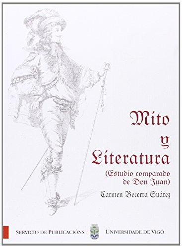 Mito y Literatura (Estudio comparado de Don Juan) (Monografías da Universidade de Vigo.Humanidades e Ciencias Xurídico-Sociais)