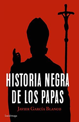Historia negra de los papas por Javier García Blanco