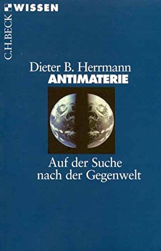 Antimaterie: Auf der Suche nach der Gegenwelt (Beck'sche Reihe)