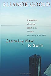 Learning How To Swim: A Selection of Writing about Love, Life and Everything In Between