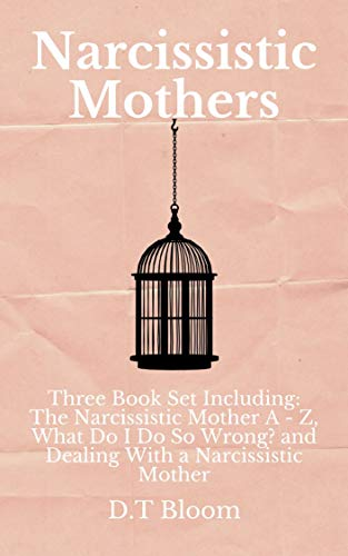 Narcissistic Mothers: Three Book Set Including: The Narcissistic Mother A - Z, What Do I Do So Wrong?, and Dealing With a Narcissistic Mother (English Edition)