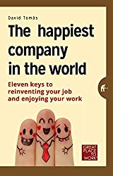 The happiest company in the world: 11 keys to reinvent your profession and enjoy your life. (English Edition)