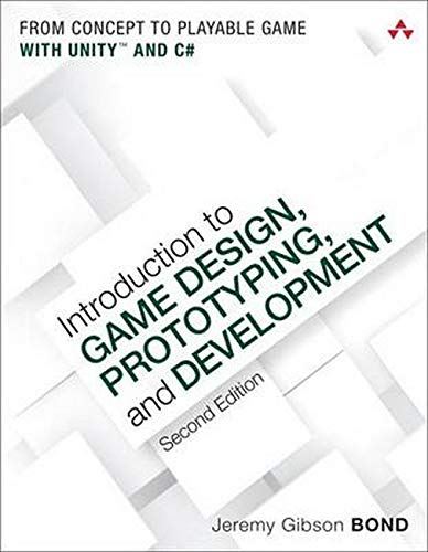 Introduction to Game Design, Prototyping, and Development: From Concept to Playable Game with Unity and C