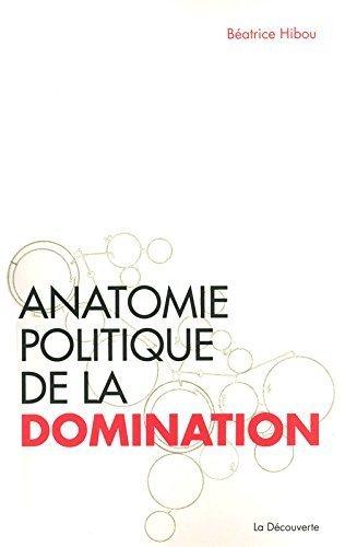 Anatomie politique de la domination de Béatrice HIBOU (14 avril 2011) Broché