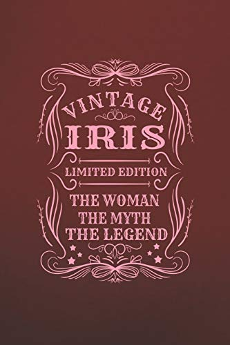 Vintage Iris Limited Edition The Woman The Myth The Legend: First Name Funny Sayings Personalized Customized Names Gift Birthday Girl Women Mother's Day Notebook Journal -