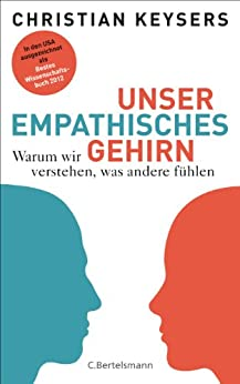 Unser empathisches Gehirn: Warum wir verstehen, was andere fühlen von [Keysers, Christian]