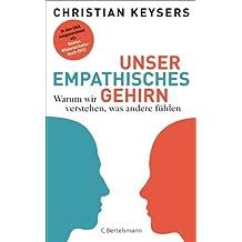 Unser empathisches Gehirn: Warum wir verstehen, was andere fühlen