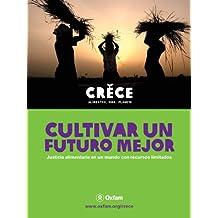 Cultivar un futuro mejor : Justicia alimentaria en un mundo con recursos limitados (libro electrónico) (Spanish Edition)