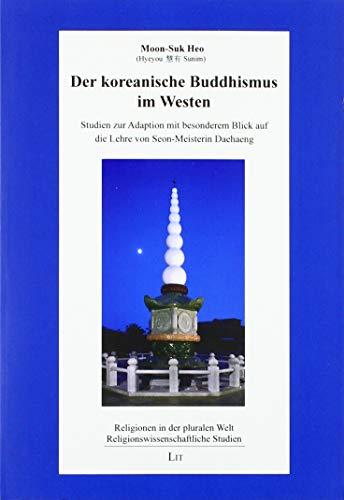 Der koreanische Buddhismus im Westen: Studien zur Adaption mit besonderem Blick auf die Lehre von Seon-Meisterin Daehaeng