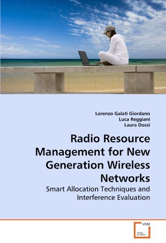 Radio Resource Management for New Generation Wireless Networks: Smart Allocation Techniques and Interference Evaluation by Lorenzo Galati Giordano (2010-06-17)