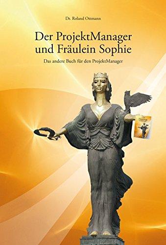 Der ProjektManager und Fräulein Sophie: Das andere Buch für den ProjektManager