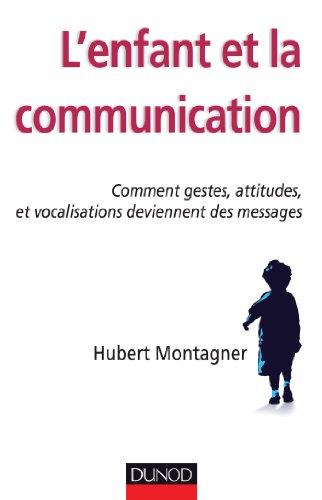 L'enfant et la communication - Comment gestes, attitudes, vocalisations deviennent des messages par Hubert Montagner