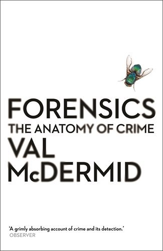 Forensics: The Anatomy of Crime (Wellcome) by Val McDermid (2015-02-05)