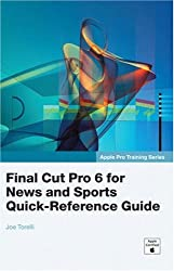 Final Cut Pro 6 for News and Sports Quick-reference Guide (Apple Pro Training)