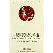 El Pensamiento De Francisco De Vitoria. Filosofía Política E Indio Americano (Pensamiento crítico / pensamiento utópico)
