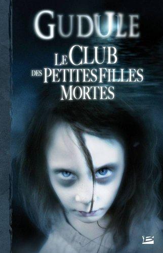 Le club des petites filles mortes : L'Intégrale des romans fantastiques, Tome 1 par Gudule