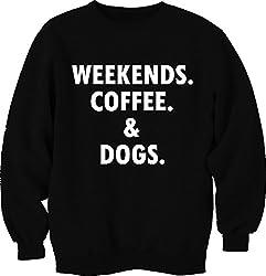 Unisex Printed Weekend Coffee Dogs Sweatshirt Casual Wear