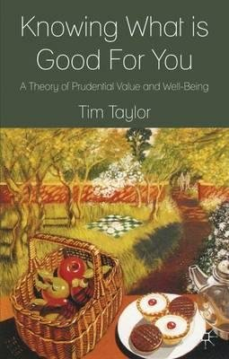 by-taylor-tim-e-author-knowing-what-is-good-for-you-a-theory-of-prudential-value-and-well-being-by-n