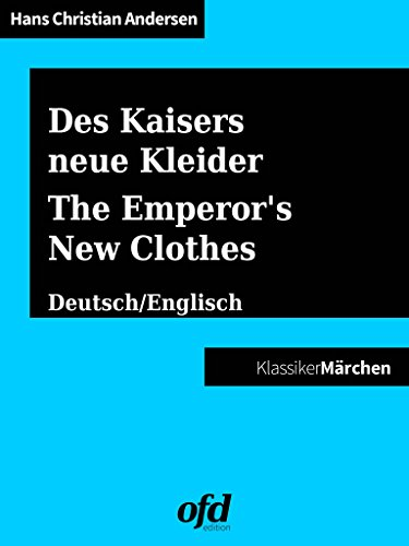 Des Kaisers neue Kleider - The Emperor's New Clothes / Was einem Könige mit drei Schälken begegnet - Of that which happened to a King and three Impostors: ... - bilingual: German/English