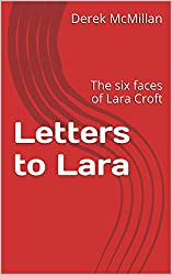 Letters to Lara: The six faces of Lara Croft