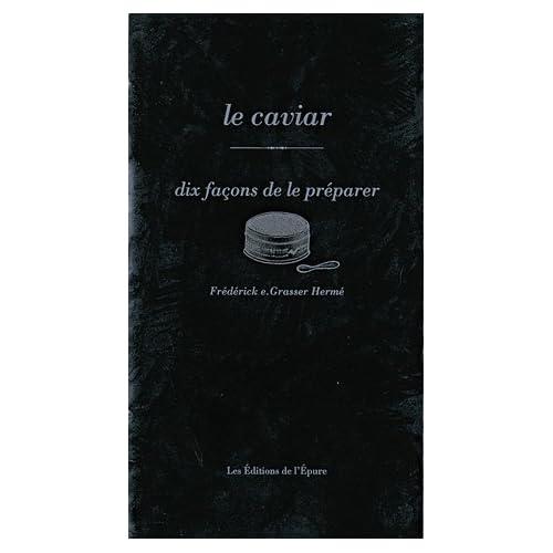 Le Caviar, dix façons de le préparer