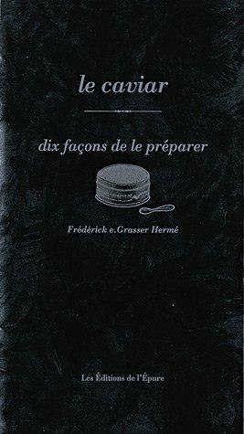 Le caviar : Dix façons de le préparer par Frédérick-E Grasser Hermé