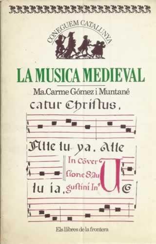 La Musica Medieval. De Ma Carmen Gomez i Muntane. El LLibres de la Frontera, 1983, BARCELONA. Rustica